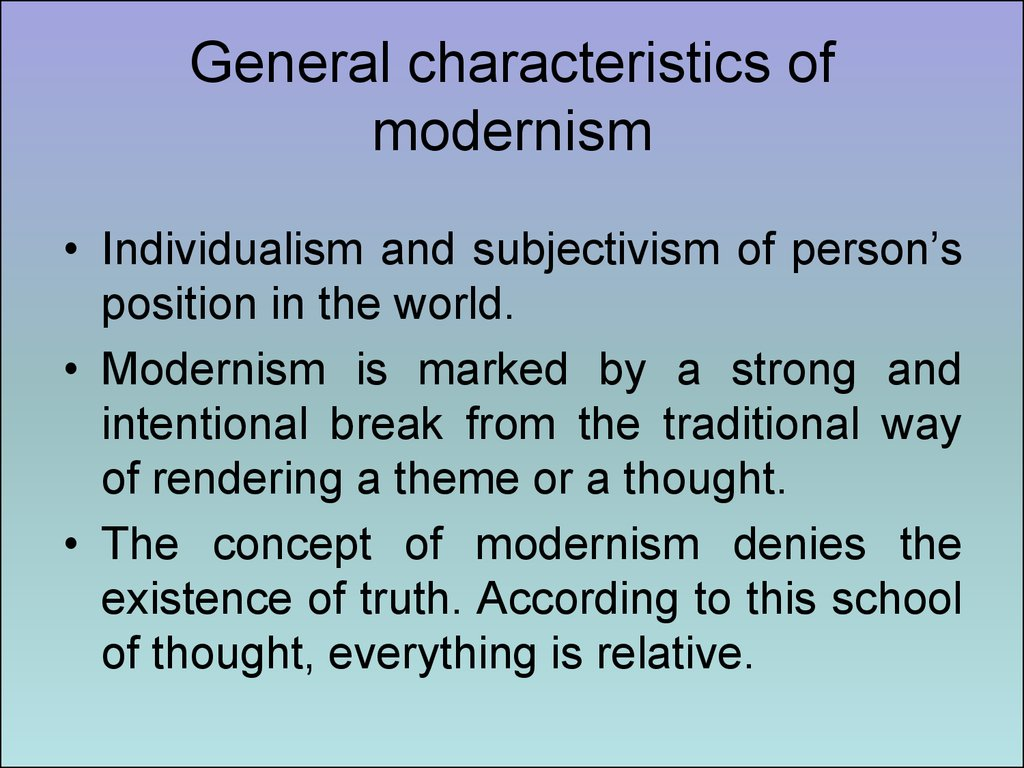 the origins and characteristics of modernity Get an answer for 'what are some major characteristics of the modern age, as constructed in literary modernism' and find homework help for other modernism questions at enotes  convey meaning.