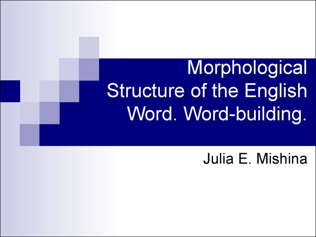 Morphological Structure of the English Word. Word-building.