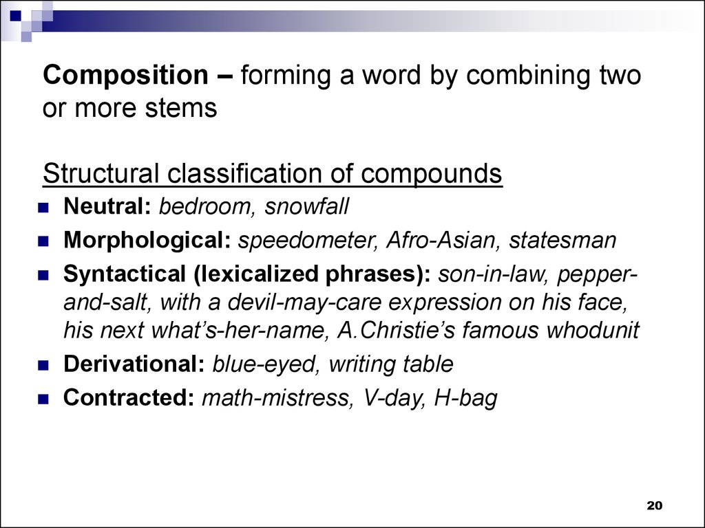 Composition – forming a word by combining two or more stems Structural classification of compounds