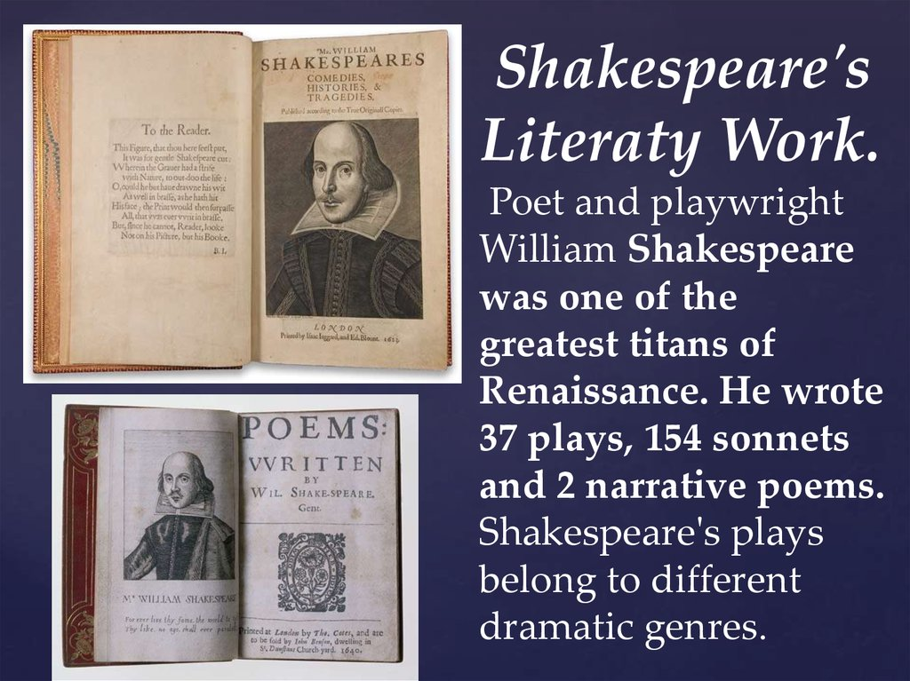 an introduction of the description of english playwright and poet william shakespeare William shakespeare has become the most famous and influential author in english literature only active as a writer for a quarter century, he wrote thirty-eight plays, one hundred fifty-four sonnets and two epic poems that reinvented and defined the english language to such a degree that his works are required study all over the world.
