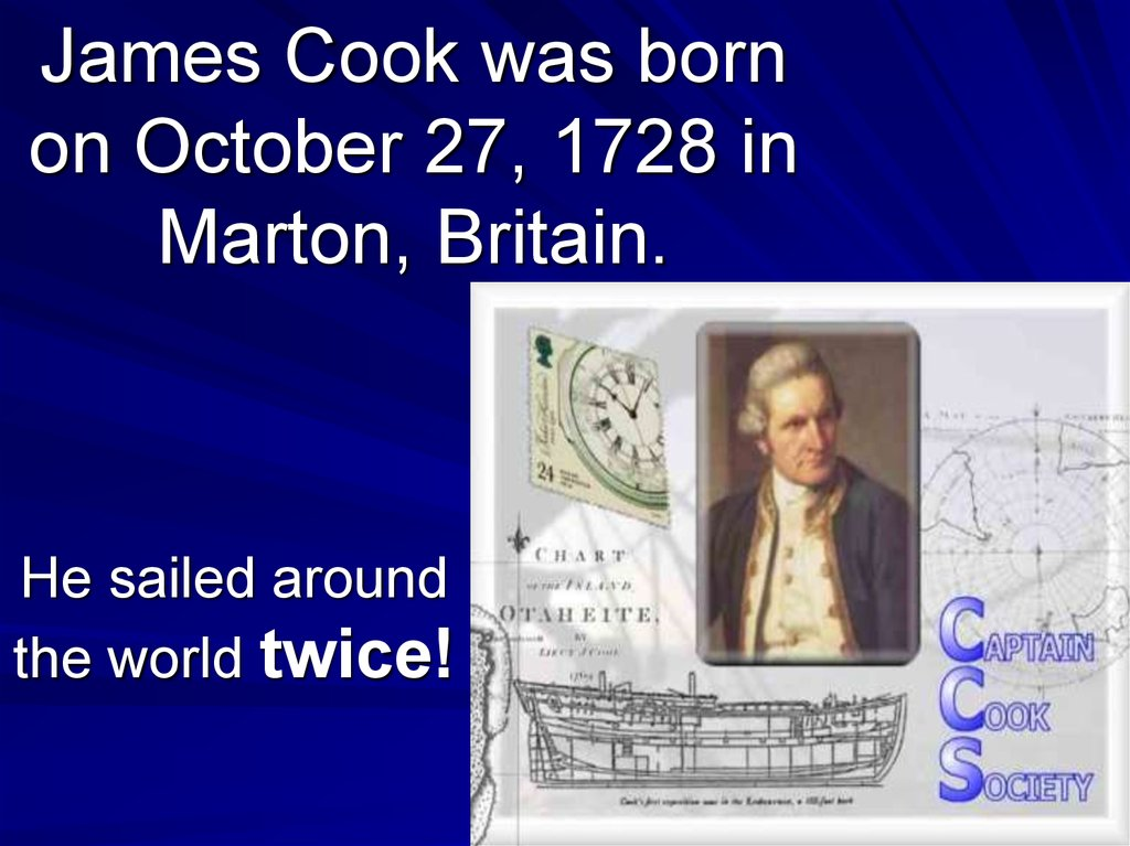 james cook was born on october James cook was born on 27 october 1728 in marton in north yorkshire, now part of middlesbrough, england he died in the sandwich islands (now hawaii) on 14 february .