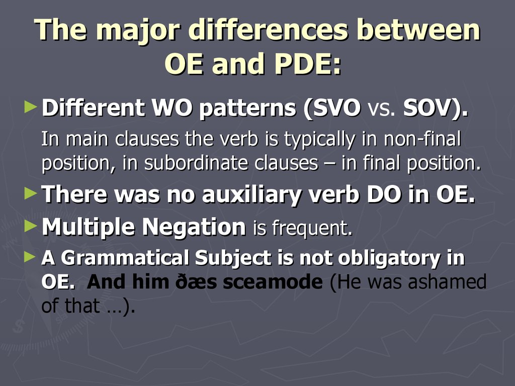 The major differences between OE and PDE: