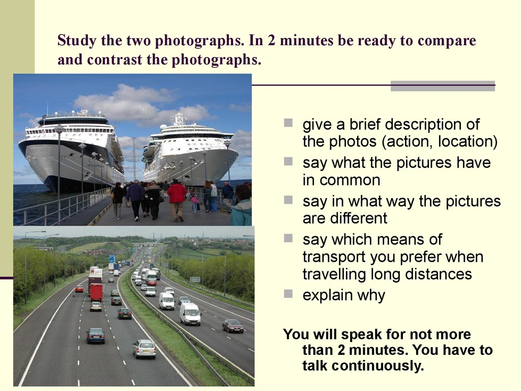 Study the two photographs. In 2 minutes be ready to compare and contrast the photographs.