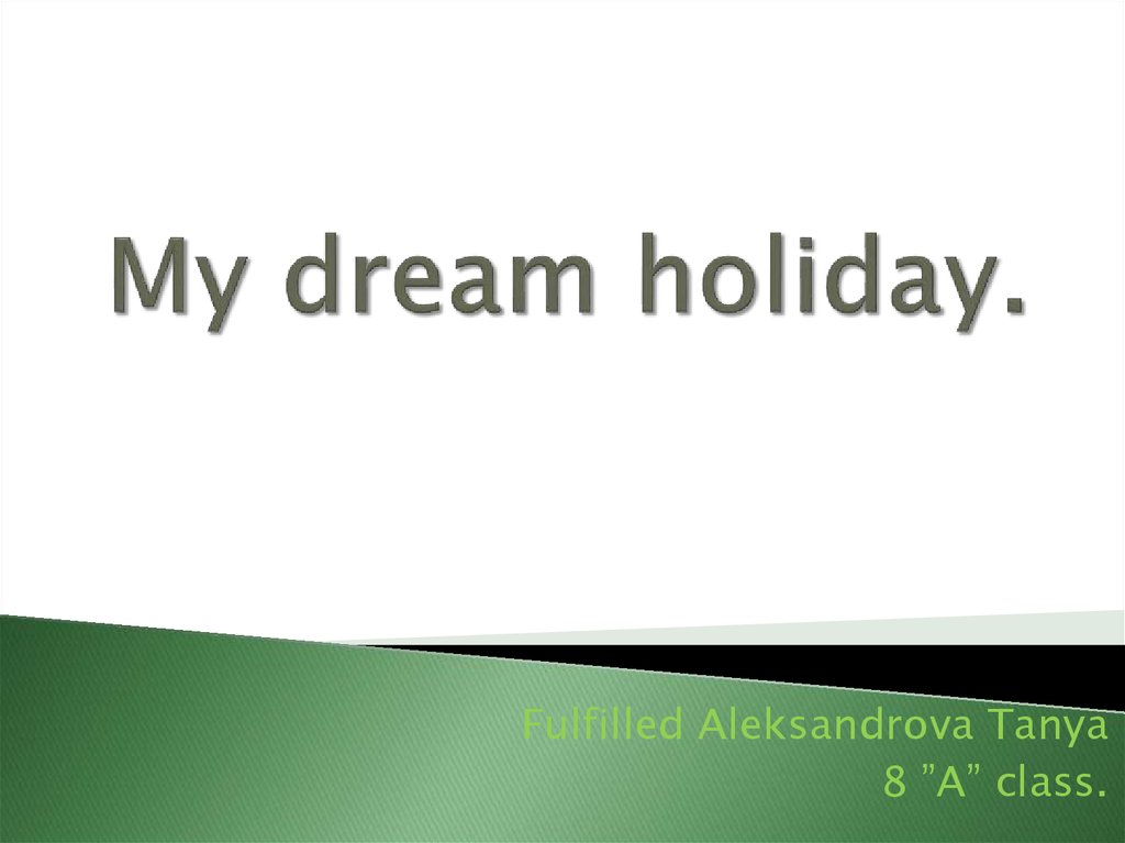 my dream holiday Where would you go on your dream holiday in this session you'll hear some of the bbc learning english team talking about where they would go.