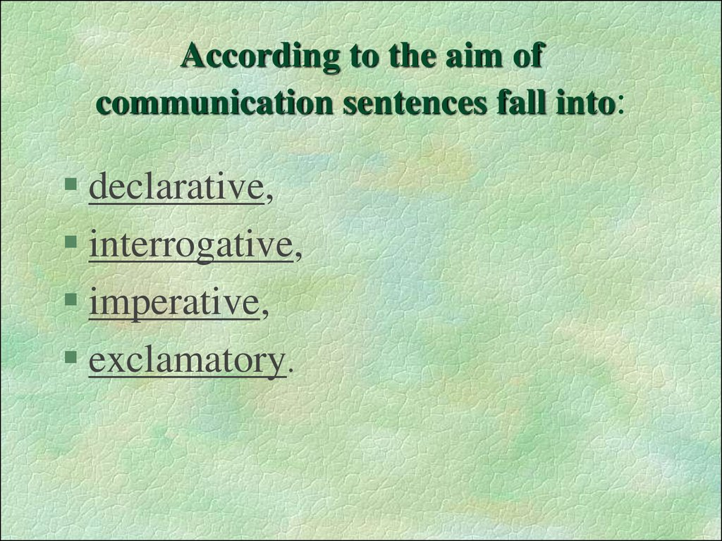 According to the aim of communication sentences fall into: