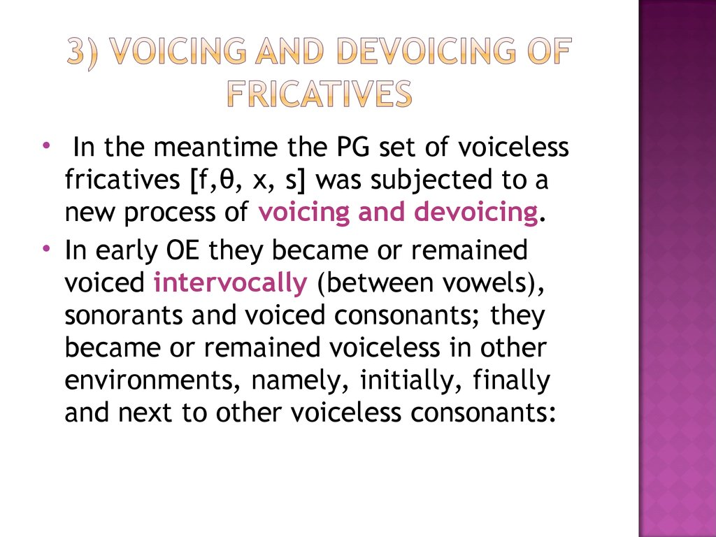3) Voicing and devoicing of fricatives