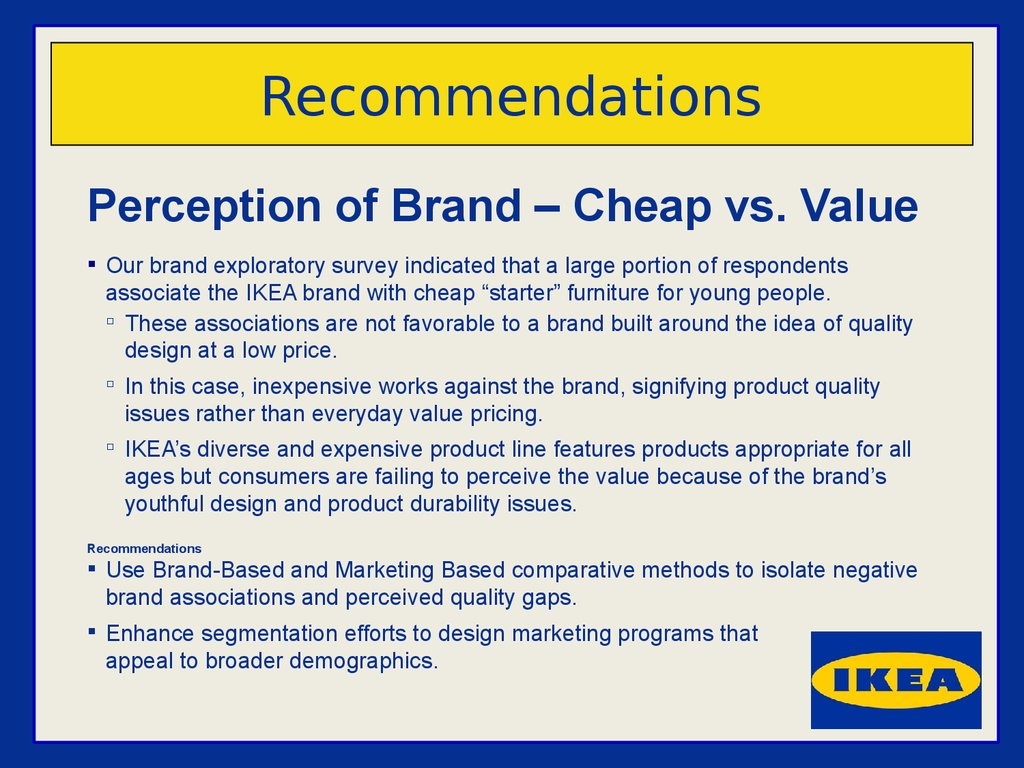 ikea positioning and segmentation The ikea mission is to produce quality furniture at affordable price after my 2006 article, ikea's branded experience came out, i heard from readers in different part of the world who had.