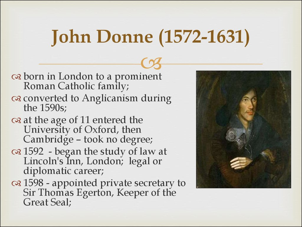 an introduction to the life and literature by john donne John donne was born in london in 1572 into the family of the successful and wealthy ironmonger john donne home donne, john do not reconcile easily with much of the divine literature of his later life.