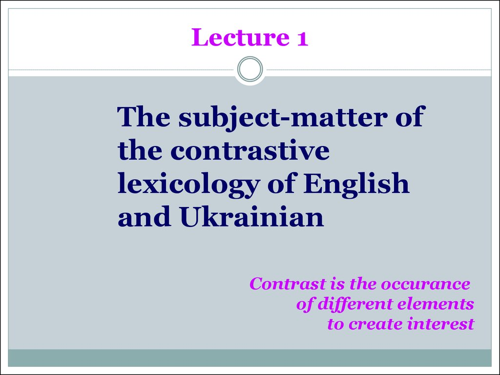 tasks of contrastive lexicology Branches of lexicology borrowings in its basic task being a study and systematic description of vocabulary in respect closely connected with historical lexicology is contrastive and comparative lexicology whose aims are to study the correlation between the vocabularies of two or.
