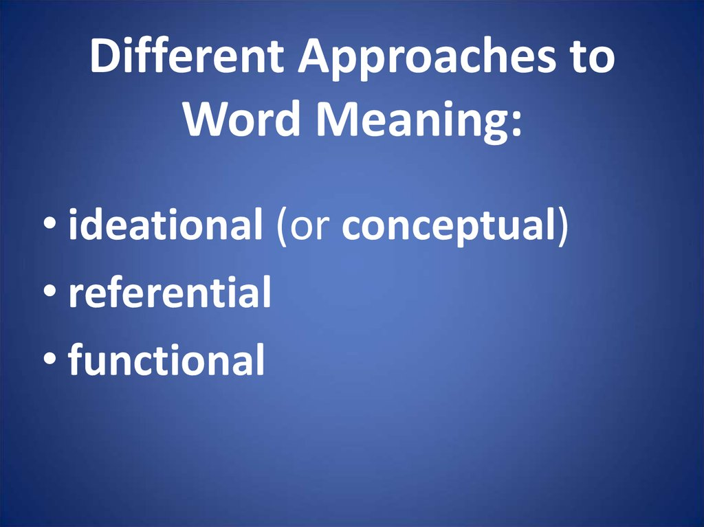 Different Approaches to Word Meaning: