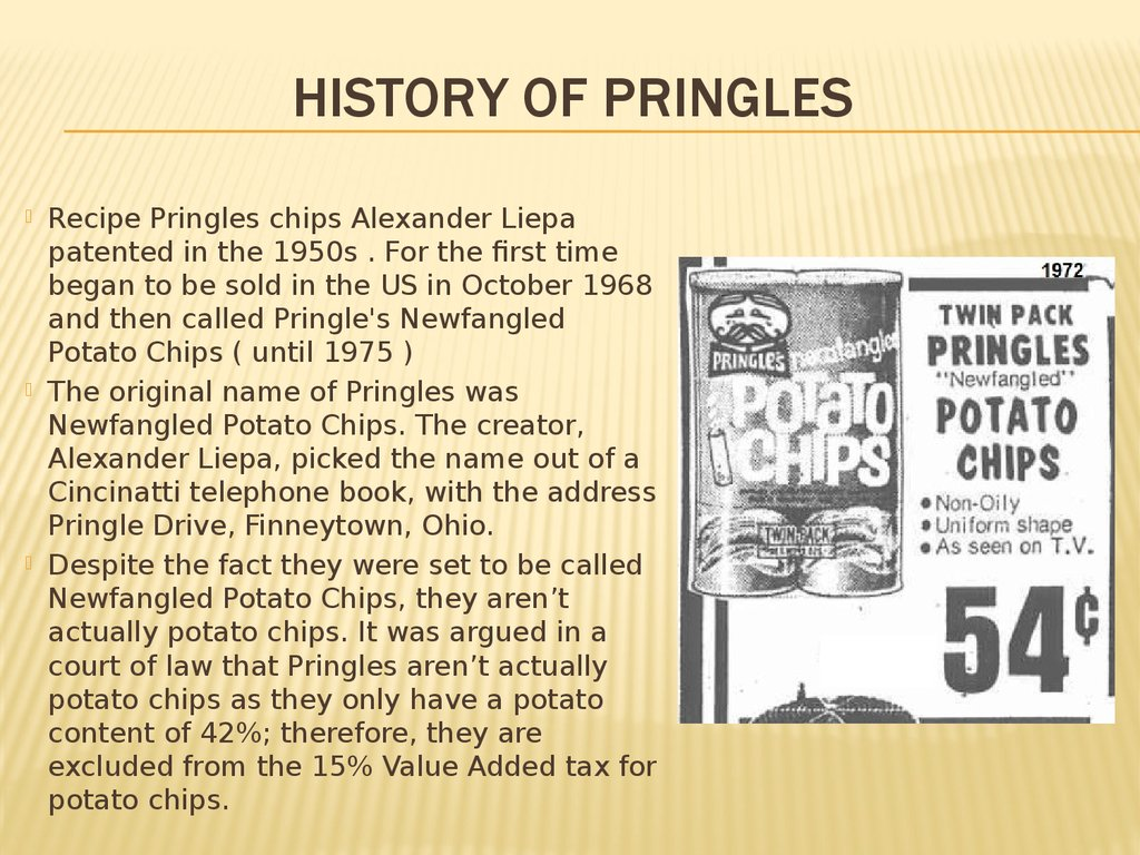 the pringles history Ever wonder how pringles get their shape a new video shows exactly how the concave oval chips are made the savory treats start as a.