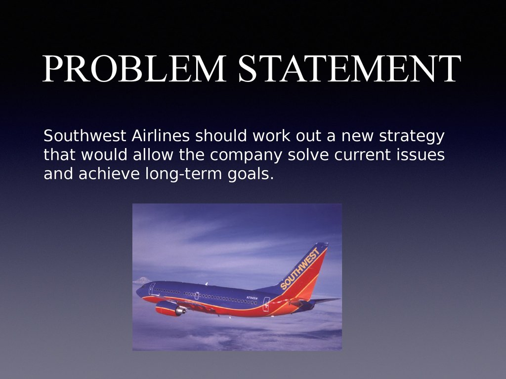 southwest airlines problem statement Southwest airlines—which has practiced servant-leadership for 33 years — is one company that has managed to thrive in the face of adversity in 2001, the company was the only major airline to make a profit.
