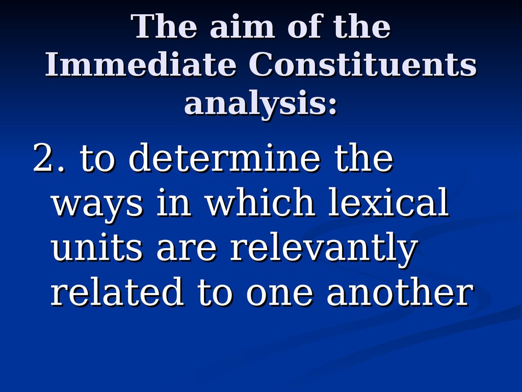 The aim of the Immediate Constituents analysis:
