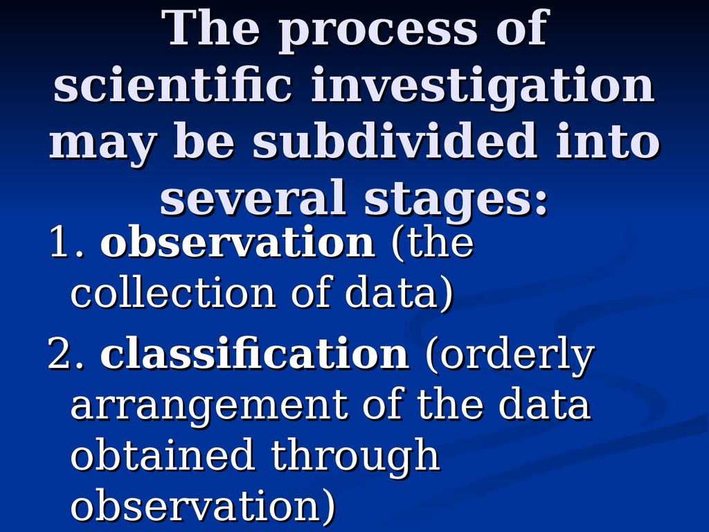 The process of scientific investigation may be subdivided into several stages: