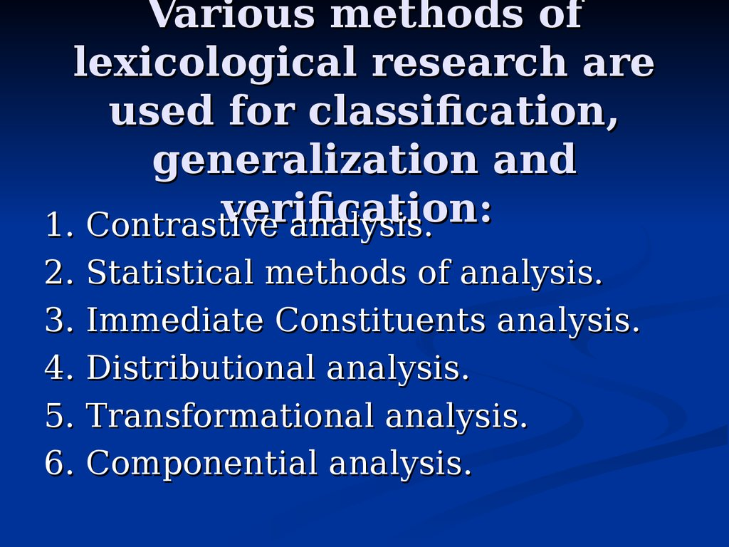 Various methods of lexicological research are used for classification, generalization and verification: