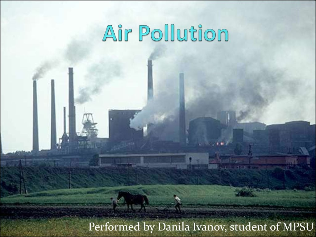 air pollution Air pollution is perceived as a modern-day curse: a by-product of increasing urbanization and industrialization it does, however, have a long and evolving history with interesting transitions in line with economic, technological and political change.