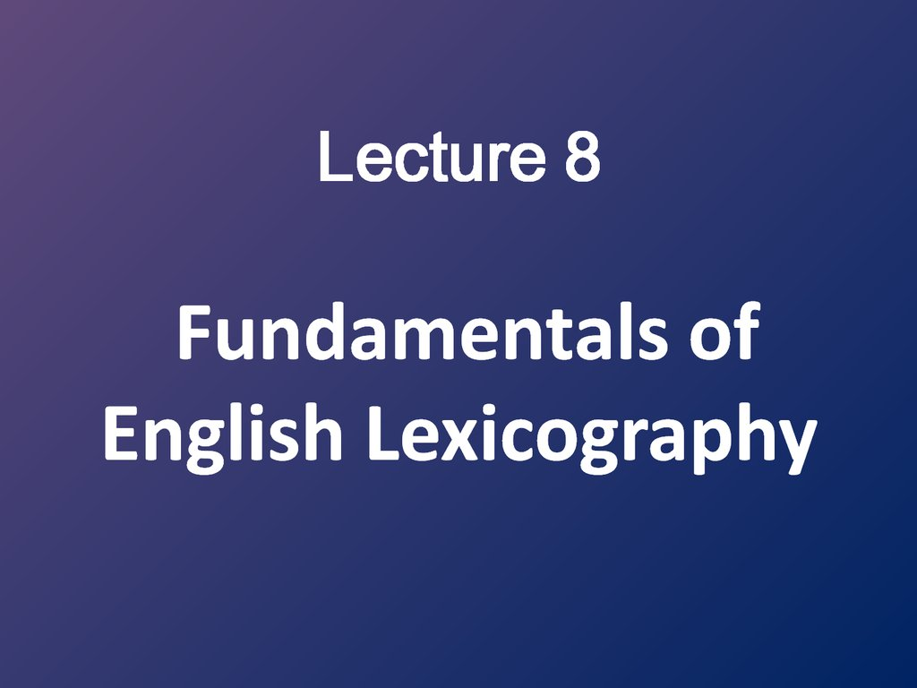 Lecture 8 Fundamentals of English Lexicography