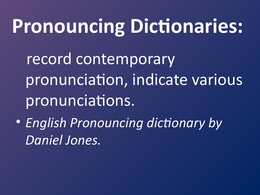 Pronouncing Dictionaries:
