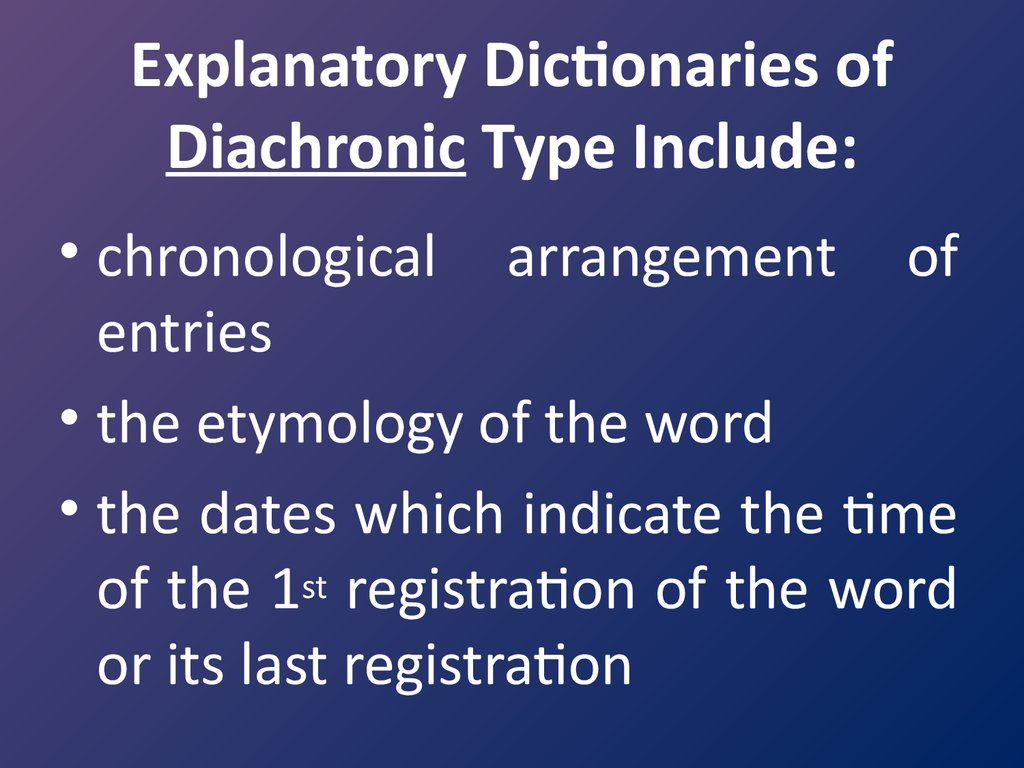 Explanatory Dictionaries of Diachronic Type Include: