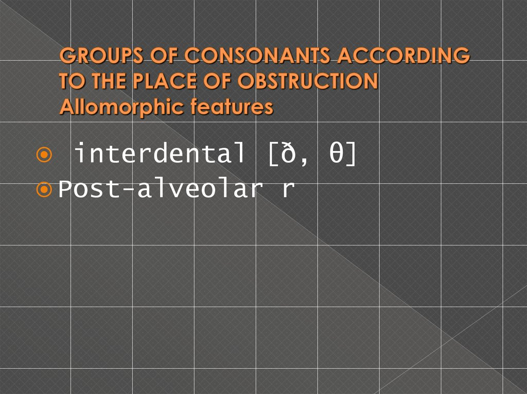 GROUPS OF CONSONANTS ACCORDING TO THE PLACE OF OBSTRUCTION Allomorphic features