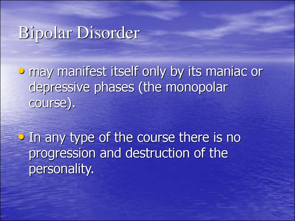 the clinical description of bipolar disorder and its manifestation Diagnosis and treatment of patients with bipolar disorder: and bipolar disorder and clinical nurse specialist in particular, may not be considered a manifestation of the illness by the patient.