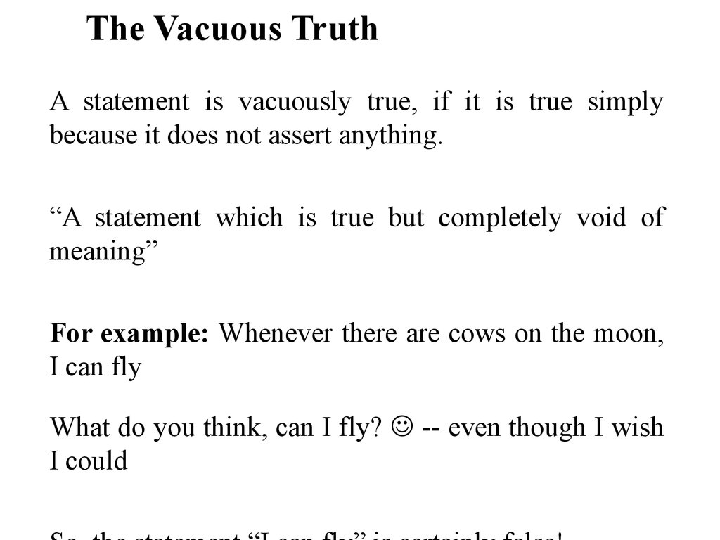 when is a statement true In general, the weakest common meaning is that (1) if the antecedent and  consequent of a conditional statement are true, then the conditional as a whole is  true,.