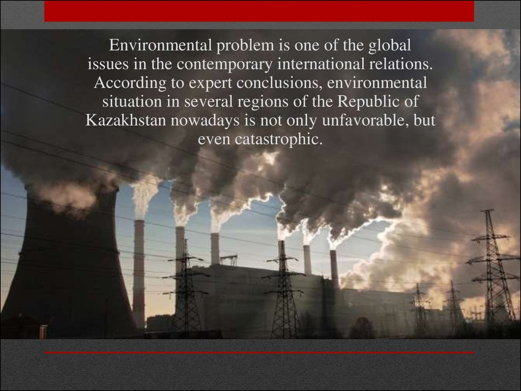 environmental problem in almaty Kazakhstan is the largest country in central and the resulting exploitation has generated environmental and political problems (now almaty), uralsk.