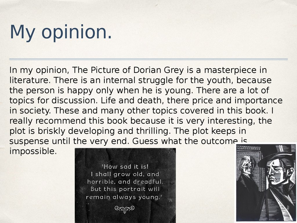 "literary analysis of the novel the picture of dorian gray by oscar wilde The picture of dorian gray and ""william wilson,"" revealing the motif of the   exploration of edgar allan poe's influence upon oscar wilde, along with a close   victorian art and life, in keeping with the story's theme of duelling ideas on  morals."