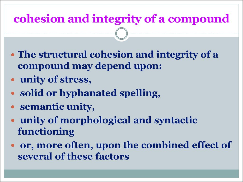 cohesion and integrity of a compound