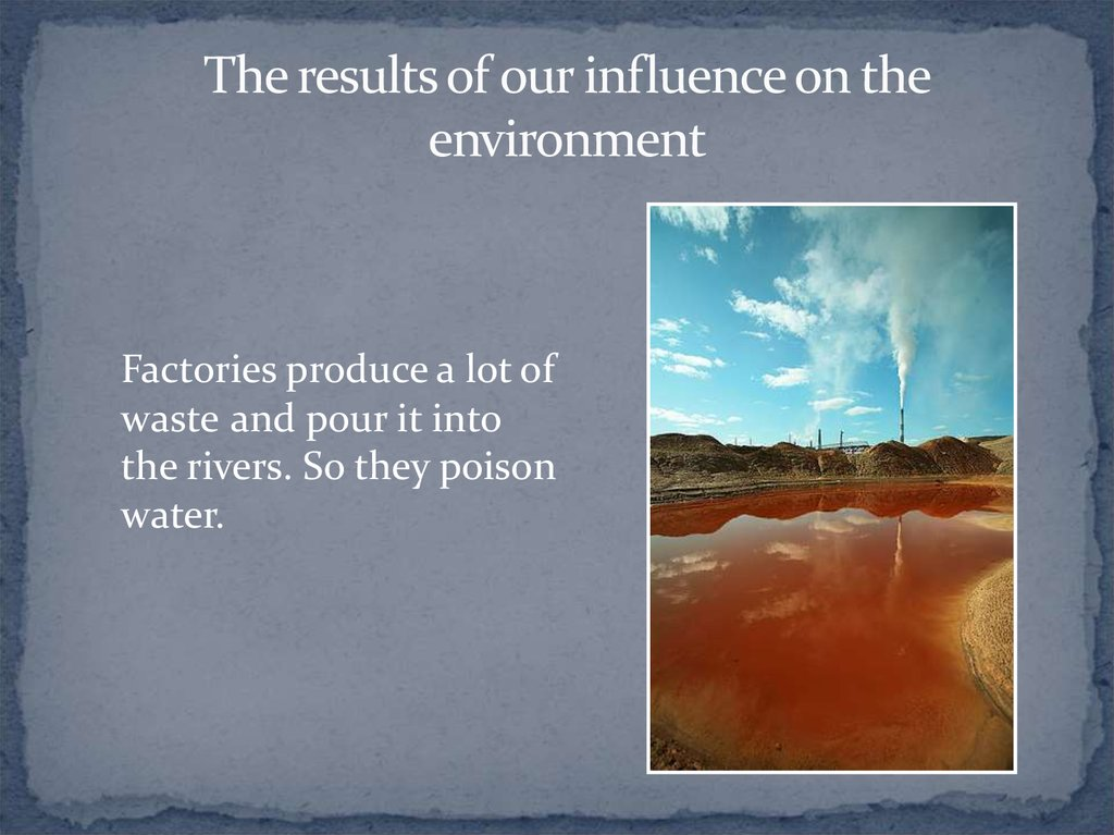The results of our influence on the environment