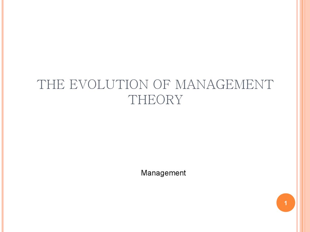 the theory of the evolution of management If you're familiar with management theory background and the evolution that led to present practices, your greater understanding of management principles can help you manage employees more.
