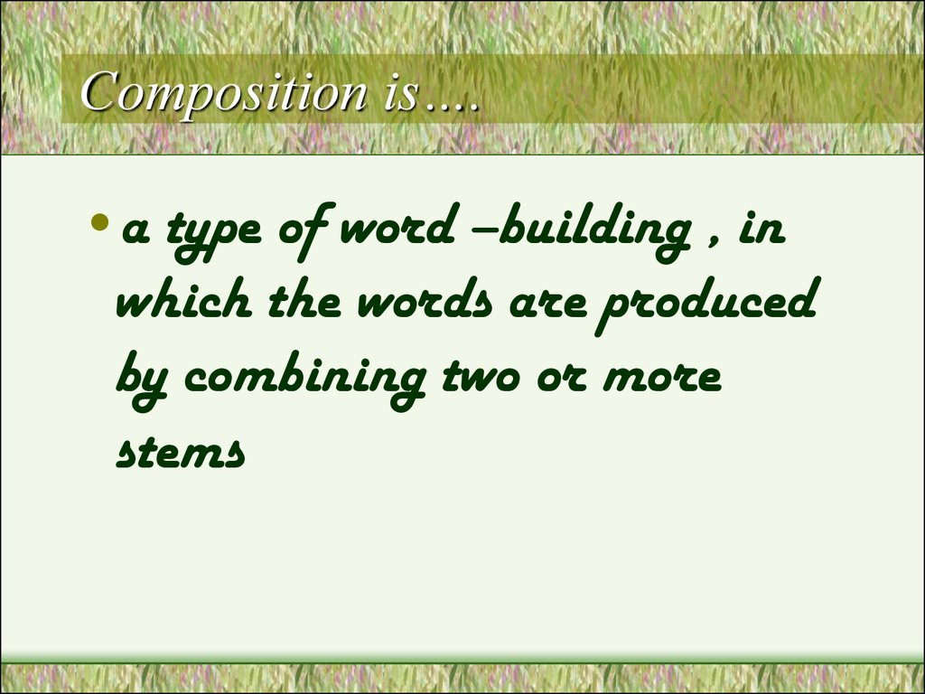 Composition is….