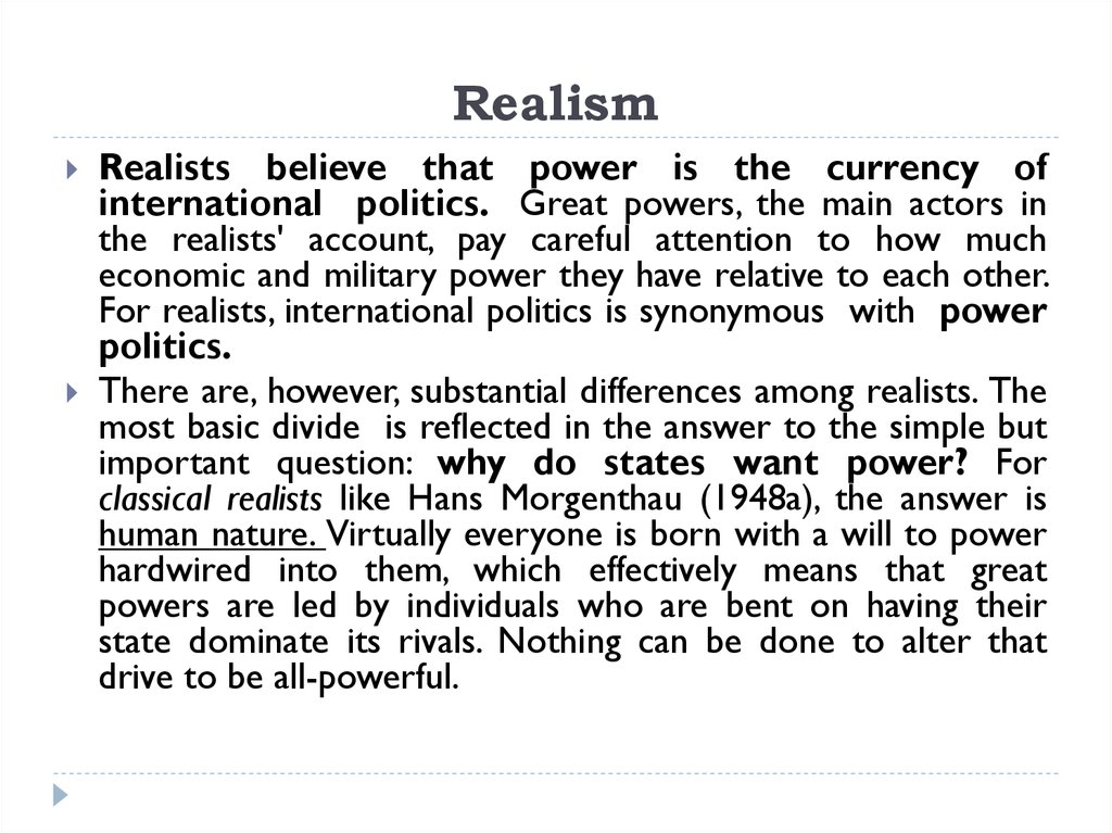 realism relations political In this way, structural realism posits that the driving factor behind a rational  state's foreign policy is not internal politics or preferences, but an.