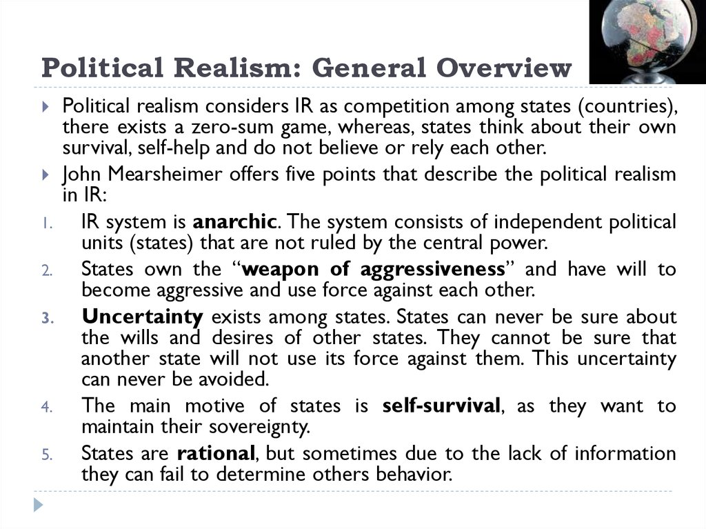 realism relations political Political realism is dealing with politics as they are in reality, political idealism is dealing with politics as an ideal.