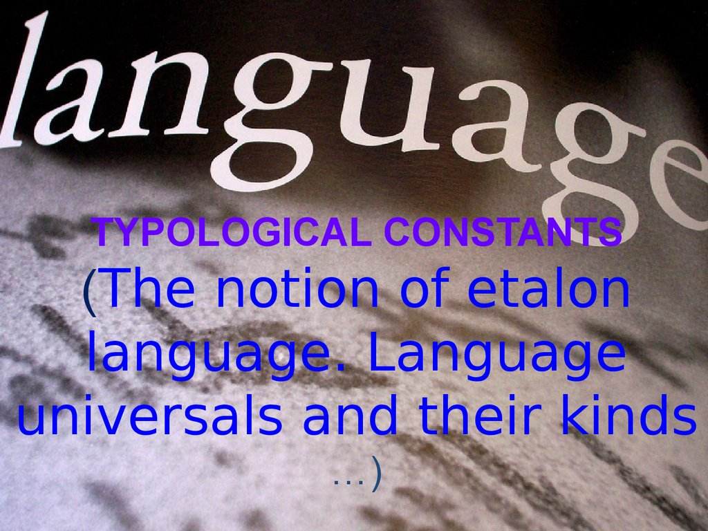 TYPOLOGICAL CONSTANTS (The notion of etalon language. Language universals and their kinds …)