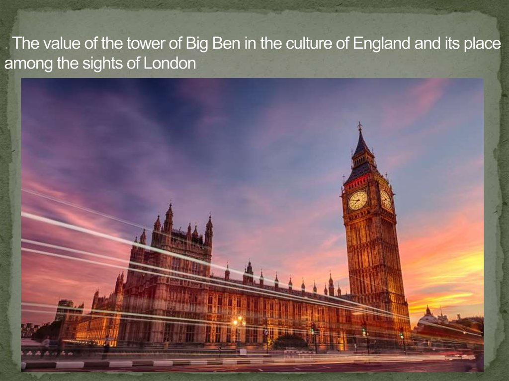 . The value of the tower of Big Ben in the culture of England and its place among the sights of London.