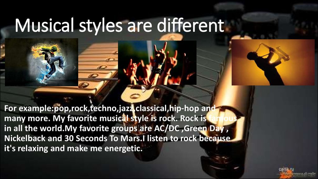 Musical styles are different