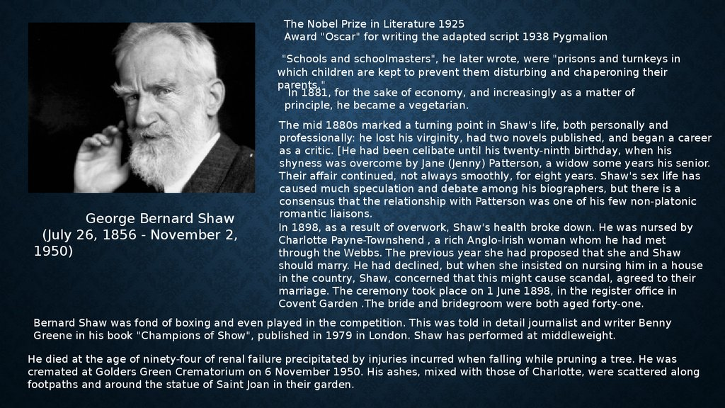 a biography of george bernard shaw a playwright George bernard shaw (26 july 1856 – 2 november 1950) was an irish writer he won the nobel prize in literature in 1925 his best known works are his plays, some of which were made into movies.