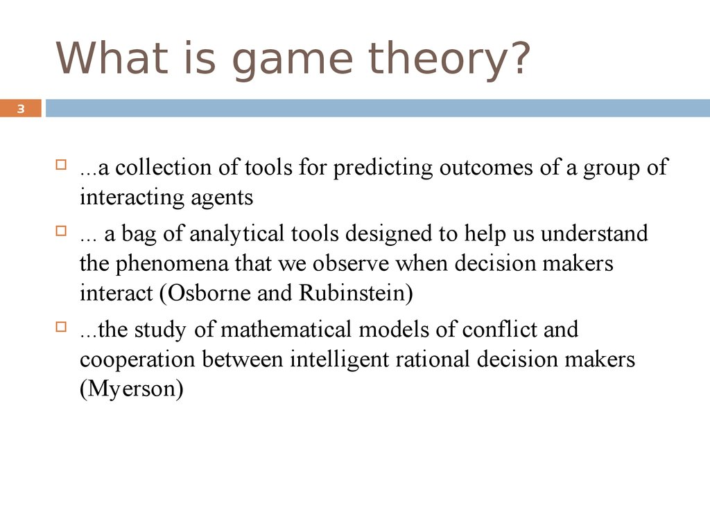 a study on game theory and decision making Game theory is the study of mathematical models of conflict and cooperation between intelligent rational decision-makers games, strategies, and decision making.