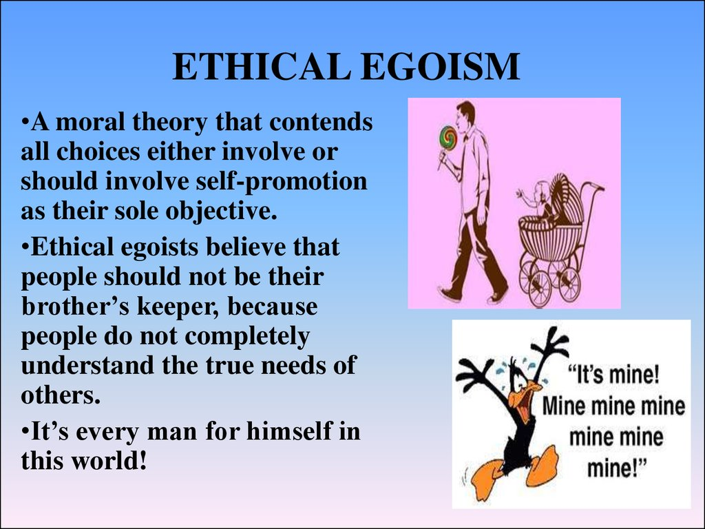 explain a ethics case on choosing using ethical egoism Students the tools they need to identify and think through ethical issues   teachings are limited to moral idealism and utilitarianism21 in one recent   encourage the students to select a preliminary alternative and explain that part of  their.