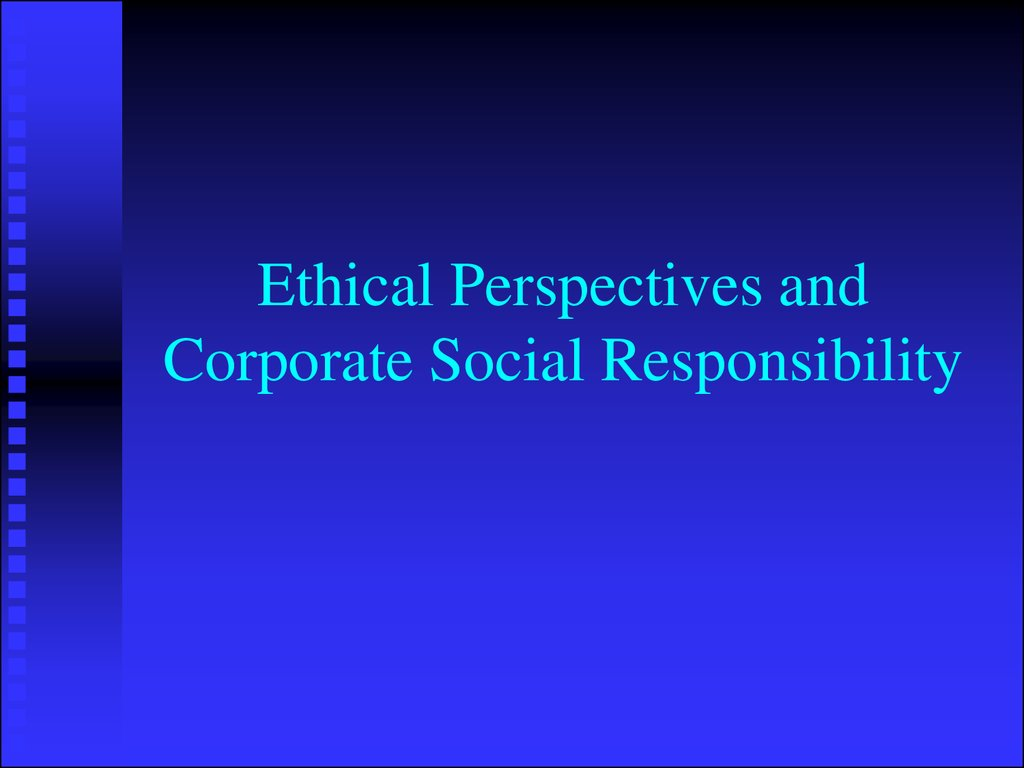 corporate ethical and social responsibility The subject of corporate social responsibility (csr) resonates throughout today's business community get a sense of recent csr developments, the important impact they have on business and the role of the accounting profession in csr.