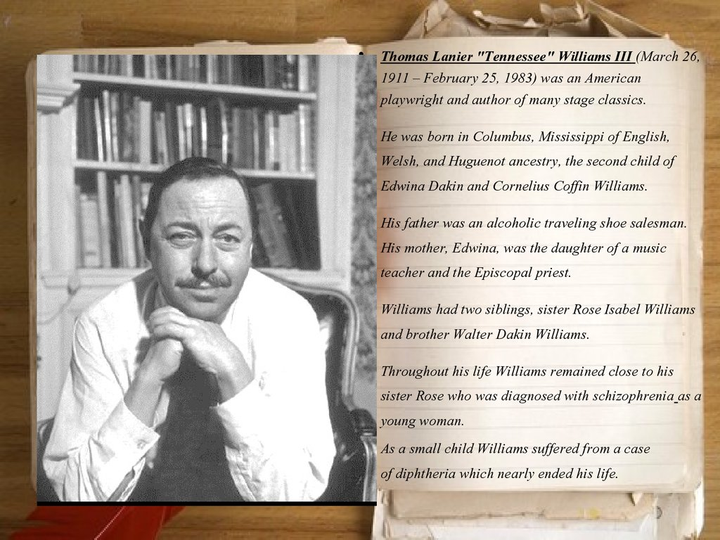 tennesse williams plays were influenced experiences his life His plays were translated into many what many consider to be his best play, the glass menagerie  the story line follows williams' own life experiences in.
