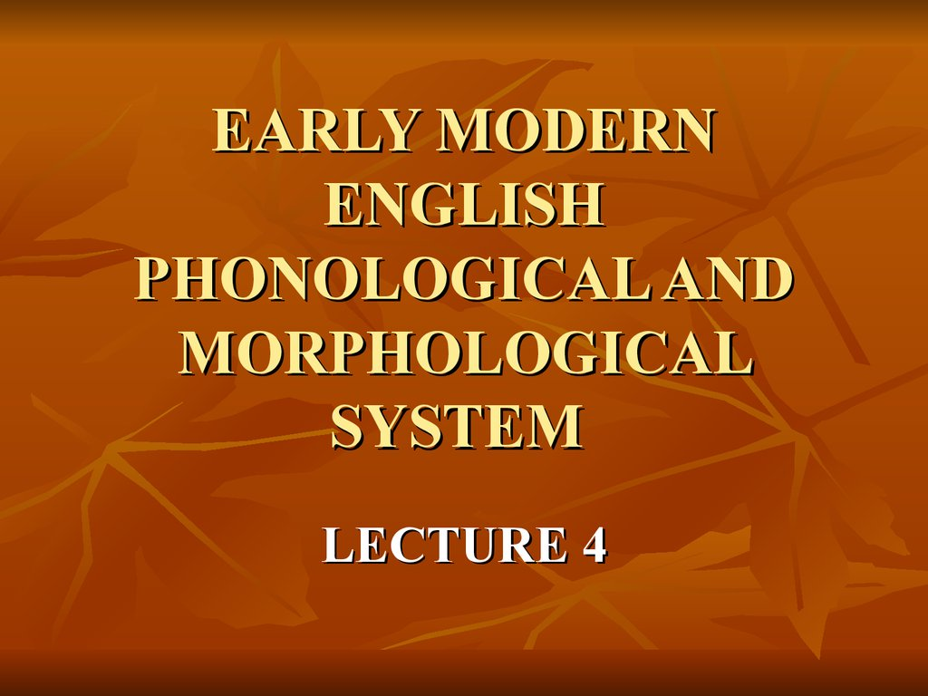 EARLY MODERN ENGLISH PHONOLOGICAL AND MORPHOLOGICAL SYSTEM