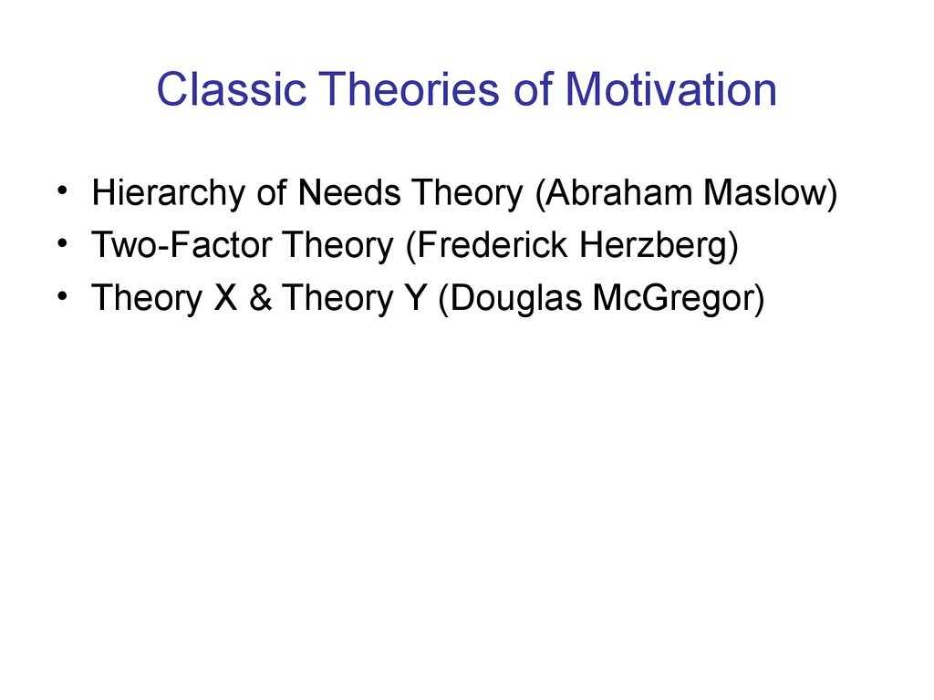 the classical and modern theories of motivation Contemporary theories of motivation in organizational  the followers of classic  school believe that if the physical needs of subordinates are satisfied, they do.