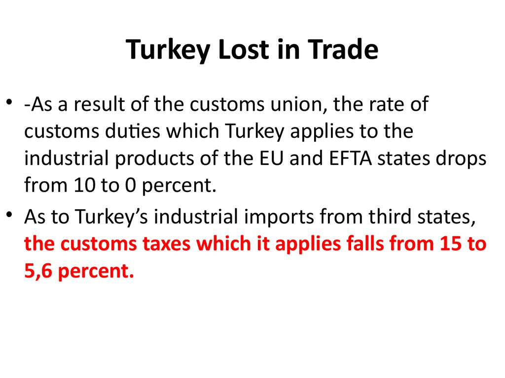the customs union between turkey and The eu and turkey are linked by a customs union agreement, which came into force on 31 december 1995 turkey has been a candidate country to join the european union.