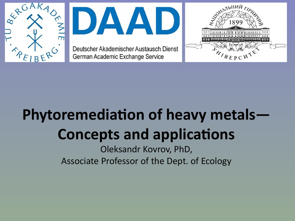 Phytoremediation of heavy metals—Concepts and applications Oleksandr Kovrov, PhD, Associate Professor of the Dept. of Ecology