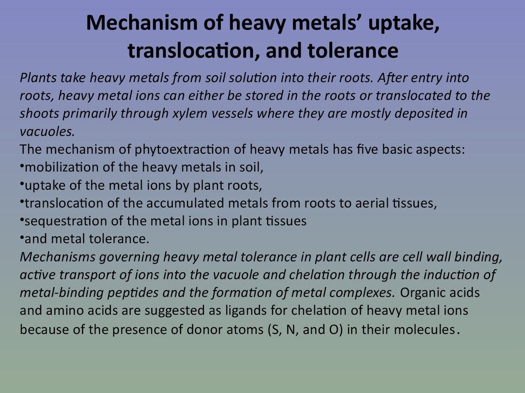 Mechanism of heavy metals' uptake, translocation, and tolerance