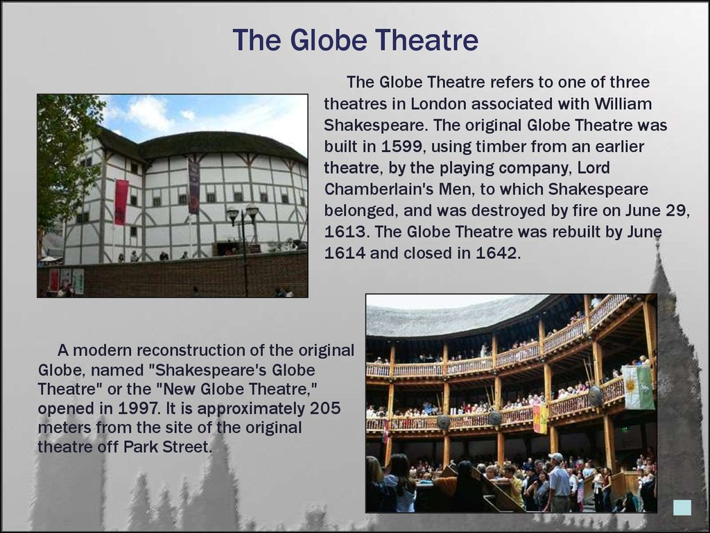 the history of the construction of the globe theatre in london A brief history the globe theatre was originally built in 1599, by brothers cuthbert and richard burbaqe, after their lease from the previous site of the theatre ran out in 1599located in bankside (a district of southwark stretching for about half a mile west of london bridge on the south bank of the river thames), the globe theatre was.