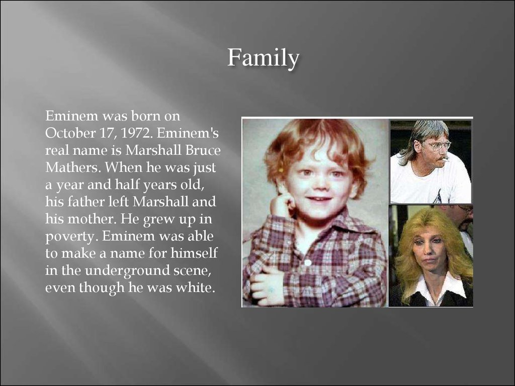 """a biography of marshall mathers also known as eminem This was also great for his career because he got a taste of  """"my name is"""" marshall mathers, better known as eminem,  more about eminem auto biography."""