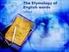 Lecture 3. The Etymology of English words